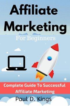 Affiliate Rocket: Complete Guide to Successful Affiliate Marketing (eBook, ePUB)
