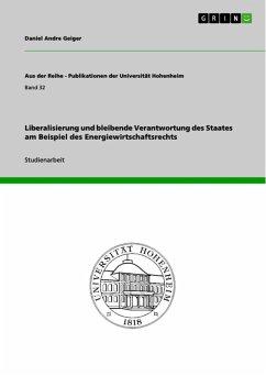 Liberalisierung und bleibende Verantwortung des Staates am Beispiel des Energiewirtschaftsrechts (eBook, ePUB)