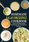 Homemade Salad Dressings Cookbook: 125 Easy & Healthy Salad Dressings And Vinaigrette Recipes (eBook, ePUB)