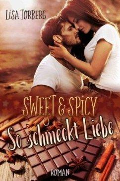 Sweet & Spicy: So schmeckt Liebe - Torberg, Lisa
