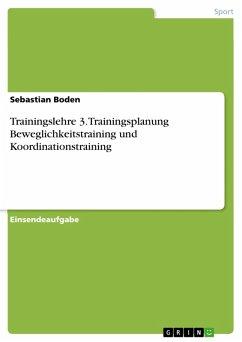Trainingslehre 3. Trainingsplanung Beweglichkeitstraining und Koordinationstraining (eBook, PDF)