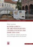 Kloster Lorsch - Die archäologischen Untersuchungen der Jahre 2010 - 2016