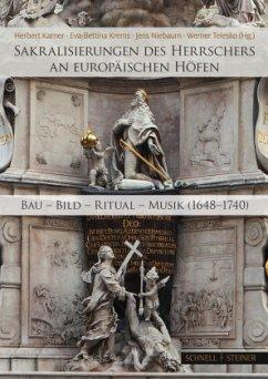 Sakralisierungen des Herrschers an europäischen Höfen