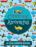 Coloring Aircrafts (A Coloring Book)