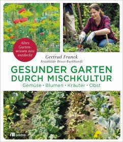 Gesunder Garten durch Mischkultur (eBook, PDF) - Franck, Gertrud; Bross-Burkhardt, Brunhilde