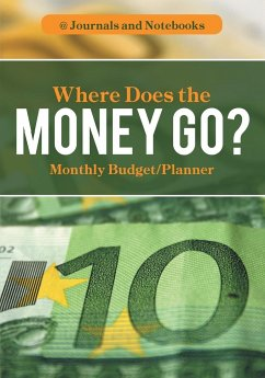 Where Does the Money Go? Monthly Budget/Planner - Journals and Notebooks