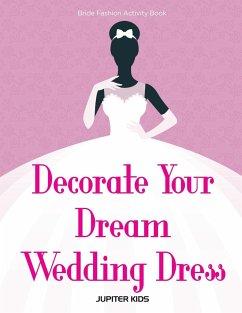 Decorate Your Dream Wedding Dress Bride Fashion Activity Book - Jupiter Kids