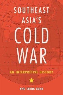 Southeast Asia's Cold War: An Interpretive History - Ang, Cheng Guan