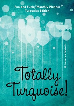 Totally Turquoise! Fun and Funky Monthly Planner Turquoise Edition - Journals and Notebooks