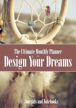 The Ultimate Monthly Planner to Design Your Dreams - Journals and Notebooks