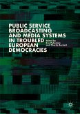 Public Service Broadcasting and Media Systems in Troubled European Democracies (eBook, PDF)