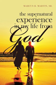 The Supernatural Experience in My Life from God - R. Martin Sr., Marcus