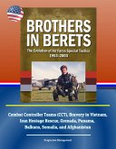 Brothers in Berets: The Evolution of Air Force Special Tactics, 1953-2003 - Combat Controller Teams (CCT), Bravery in Vietnam, Iran Hostage Rescue, Grenada, Panama, Balkans, Somalia, and Afghanistan (eBook, ePUB)