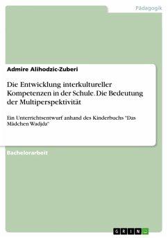 Die Entwicklung interkultureller Kompetenzen in der Schule. Die Bedeutung der Multiperspektivität (eBook, PDF)