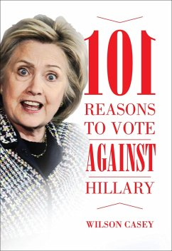 101 Reasons to Vote against Hillary (eBook, ePUB) - Casey, Wilson