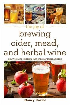 The Joy of Brewing Cider, Mead, and Herbal Wine (eBook, ePUB) - Koziol, Nancy