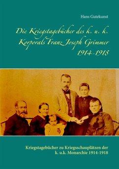 Die Kriegstagebücher des k. u. k. Korporals Franz Joseph Grimmer 1914-1918 (eBook, ePUB) - Gutekunst, Hans