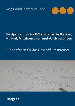 Erfolgsfaktoren im E-Commerce für Banken, Handel, Privatpersonen und Versicherungen (eBook, ePUB)