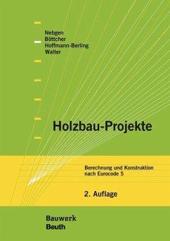 Holzbau-Projekte (eBook, PDF) - Nebgen, Nikolaus; Böttcher, Detlef; Walter, Burkhard; Hoffmann-Berling, Falk