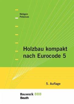 Holzbau kompakt nach Eurocode 5 (eBook, PDF) - Nebgen, Nikolaus; Peterson, Leif A.