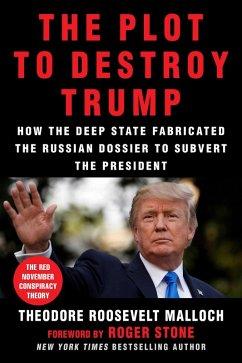 The Plot to Destroy Trump (eBook, ePUB) - Malloch, Theodore Roosevelt