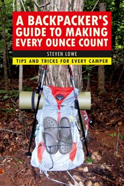 A Backpacker's Guide to Making Every Ounce Count (eBook, ePUB) - Lowe, Steven