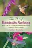 The Art of Hummingbird Gardening (eBook, ePUB)