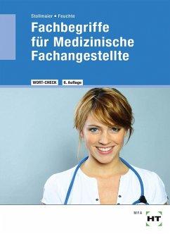 Fachbegriffe für Medizinische Fachangestellte - Stollmaier, Winfried; Feuchte, Christa-M.