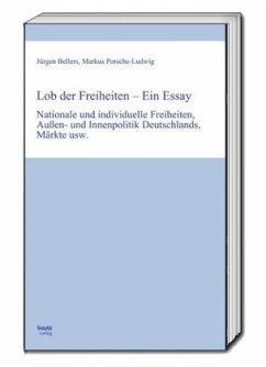 Lob der Freiheiten - Ein Essay - Bellers, Jürgen;Porsche-Ludwig, Markus