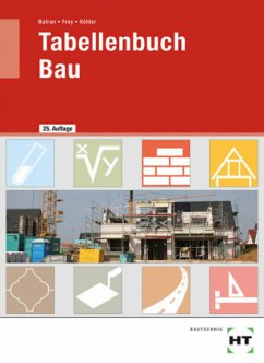 Tabellenbuch Bau - Batran, Balder; Frey, Volker; Köhler, Klaus