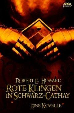 ROTE KLINGEN IN SCHWARZ-CATHAY - Howard, Robert E.