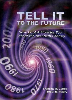 Tell It To The Future Have I Got a Story for You about The Twentieth Century (eBook, ePUB) - Cefola, Francine R.