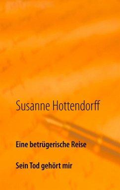 Eine betrügerische Reise - Hottendorff, Susanne