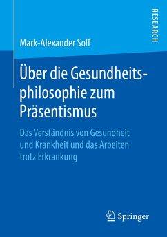 Über die Gesundheitsphilosophie zum Präsentismus - Solf, Mark-Alexander