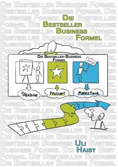 Die Bestseller-Business-Formel - Haist, Uli