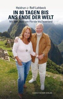 In 80 Tagen bis ans Ende der Welt - Lohbeck, Heidrun; Lohbeck, Rolf
