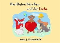 Das kleine Bärchen und die Liebe - Eichenlaub, Anna J.