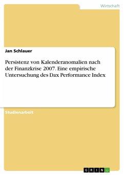 Persistenz von Kalenderanomalien nach der Finanzkrise 2007. Eine empirische Untersuchung des Dax Performance Index (eBook, PDF)