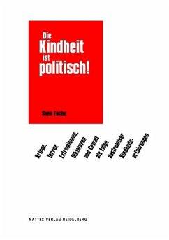 Die Kindheit ist politisch! - Fuchs, Sven