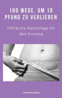 100 Wege, um 10 Pfund zu verlieren (eBook, ePUB) - Sternberg, Andre