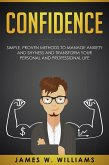 Confidence: Simple, Proven Methods to Manage Anxiety and Shyness, and Transform Your Personal and Professional Life (eBook, ePUB)