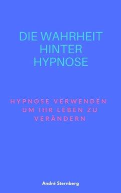 Die Wahrheit hinter Hypnose (eBook, ePUB) - Sternberg, Andre