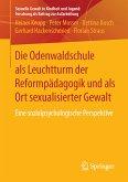 Die Odenwaldschule als Leuchtturm der Reformpädagogik und als Ort sexualisierter Gewalt (eBook, PDF)