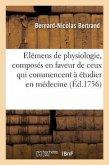 Elémens de Physiologie, Composés En Faveur de Ceux Qui Commencent À Étudier En Médecine