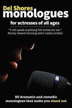 del Shores Monologues for Actresses of All Ages - Shores, Del