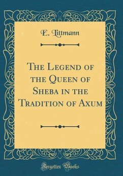 The Legend of the Queen of Sheba in the Tradition of Axum (Classic Reprint)