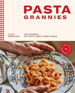 Pasta Grannies: The Official Cookbook: The Secrets of Italy's Best Home Cooks - Bennison, Vicky