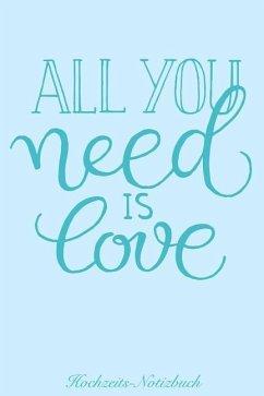 All You Need Is Love Hochzeits-Notizbuch: 120 Linierte Seiten in A5 ALS Geschenk, Für Notizen Usw. - Gefuhl, Bucher Mit