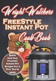 Weight Watchers Freestyle Instant Pot Cookbook: Quick and Easy Weight Watchers Freestyle Instant Pot Recipes for a New You in 2019