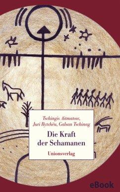 Die Kraft der Schamanen (eBook, ePUB) - Rytchëu, Juri; Tschinag, Galsan; Aitmatow, Tschingis